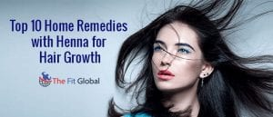 Top 10 Home Remedies with Henna for Hair Growth