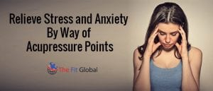relieve-stress-and-anxiety-by-way-of-acupressure-points