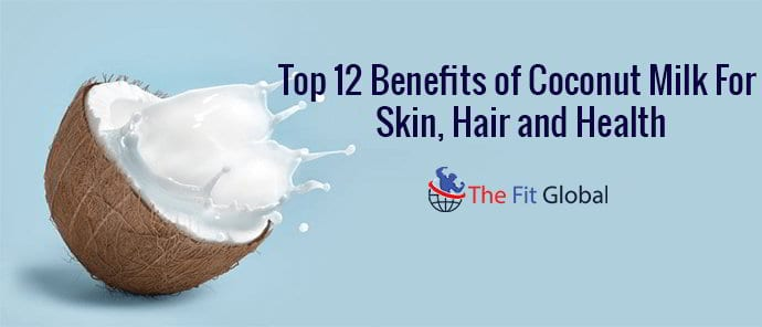 top-12-benefits-of-coconut-milk-for-skin-hair-and-health