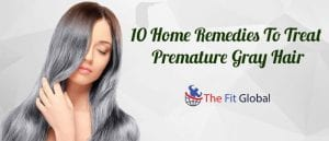 10 Home Remedies To Treat Premature Gray Hair