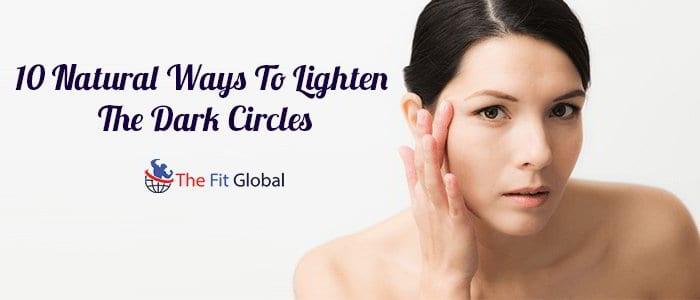 10 Natural Ways To Lighten The Dark Circles