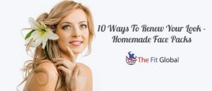10 Ways To Renew Your Look-Homemade Face Packs