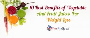 10 Best Benefits of Vegetable And Fruit Juices For Weight Loss