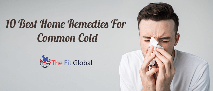 10 Best Home Remedies For Common Cold