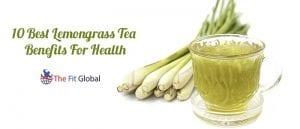 10 Best Lemongrass Tea Benefits For Health