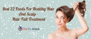 Best 22 Foods For Healthy Hair And Scalp – Hair Fall Treatment