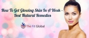 How To Get Glowing Skin In A Week
