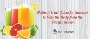 Natural Fruit Juices for Summer to Save the Body from the Terrific Season