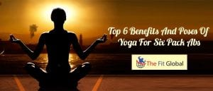 Top 6 Benefits And Poses Of Yoga For Six Pack Abs