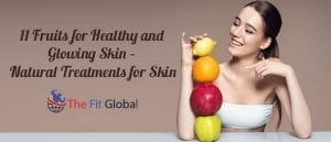 11 Fruits for Healthy and Glowing Skin – Natural Treatments for Skin