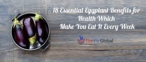 18 Essential Eggplant Benefits for Health Which Make You Eat It Every Week