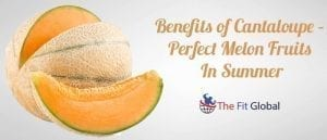 Benefits of Cantaloupe – Perfect Melon Fruits In Summer
