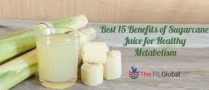 Best 15 Benefits of Sugarcane Juice for Healthy Metabolism