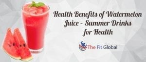 Health Benefits of Watermelon Juice – Summer Drinks for Health