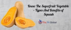 Know The Superfruit Vegetable – Types And Benefits of Squash