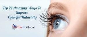 Top 24 Amazing Ways To Improve Eyesight Naturally