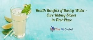 Health Benefits of Barley Water – Cure Kidney Stones in First Place