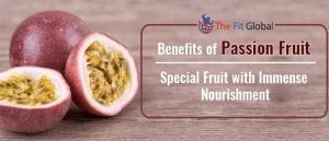 Benefits of Passion Fruit Special Fruit with Immense Nourishment