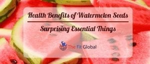 Health Benefits of Watermelon seeds Surprising Essential Things
