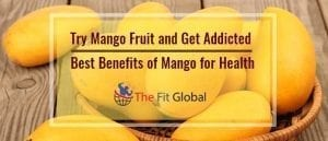 Try Mango Fruit and Get Addicted – Best Benefits of Mango for Health