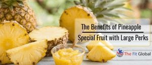The Special Fruit Large Perks The Benefits of Pineapple