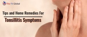 Tips and Home Remedies For Tonsillitis Symptoms