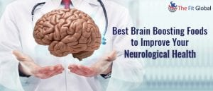 Best Brain Boosting Foods to Improve Your Neurological Health