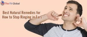 Best Natural Remedies for How to Stop Ringing in Ears1