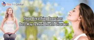 Best Way to Avoid Health Disorders Deep Breathing Exercises