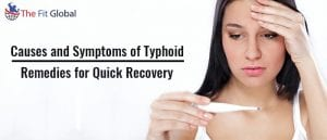 Causes and Symptoms of Typhoid - Remedies for Quick Recovery