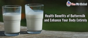 Health Benefits of Buttermilk and Enhance Your Body Entirely