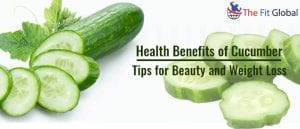 Health Benefits of Cucumber Tips for beauty and weight loss