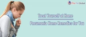 Treat Yourself at Home Pneumonia Home Remedies for you