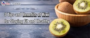 3 Tips and Benefits of Kiwi for staying fit and healthy
