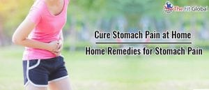 Cure Stomach Pain at Home Home Remedies for Stomach Pain
