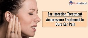 Ear Infection Treatment - Acupressure Treatment to Cure Ear Pain