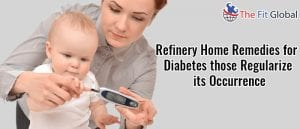 Refinery Home remedies for Diabetes those Regularize its Occurrence