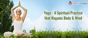 Yoga A Spiritual Practice that Regains Body & Mind