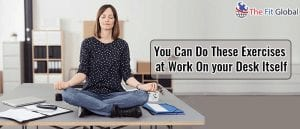 You Can Do These Exercises at Work On your Desk Itself