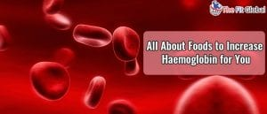 All About Foods to Increase Haemoglobin for You