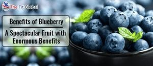 Benefits of Blueberry - A Spectacular Fruit with Enormous Benefits
