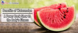 Benefits of Watermelon - A Power Back Show to the Body's Fitness