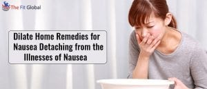 Dilate Home Remedies for Nausea Detaching from the Illnesses of Nausea