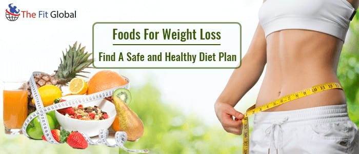 Foods for Weight Loss Follow A Healthy Diet Plan