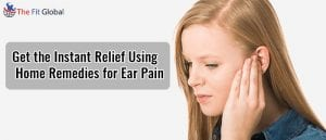 Get the Instant Relief Using Home Remedies for Ear Pain