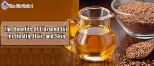 The Benefits of Flaxseed Oil for Health and Hair