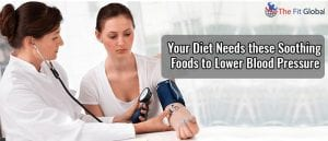 Your Diet Needs these Soothing Foods to Lower Blood Pressure