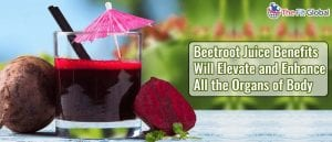 Beetroot Juice Benefits Will Elevate and Enhance All the Organs of Body
