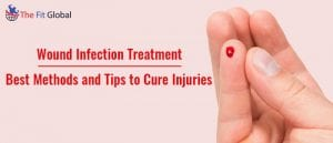 Wound Infection Treatment Best Methods and Tips to Cure Injuries