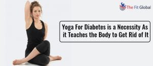 Yoga For Diabetes is a Necessity As it Teaches the Body to Get Rid of It
